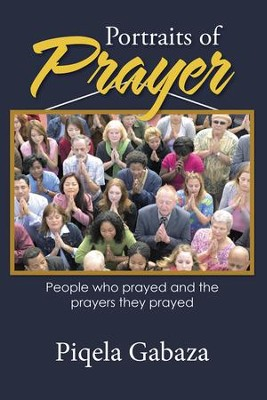 Portraits of Prayer: People Who Prayed and the Prayers They Prayed - eBook  -     By: Piqela Gabaza