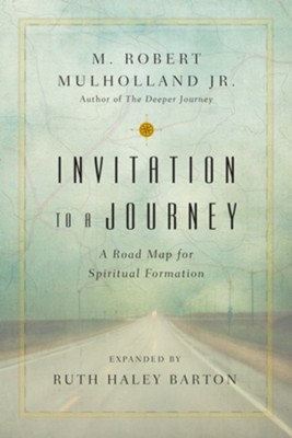 Invitation to a Journey: A Road Map for Spiritual Formation  -     By: M. Robert Mulholland Jr., Ruth Haley Barton