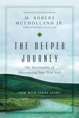 The Deeper Journey: The Spirituality of Discovering Your True Self  -     By: M. Robert Mulholland Jr.