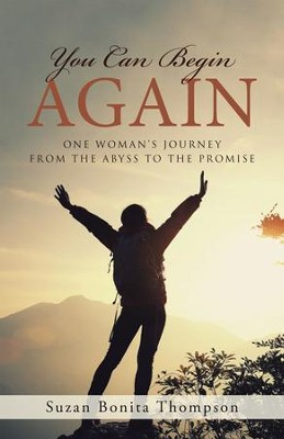 You Can Begin Again: One Woman's Journey from the Abyss to the Promise - eBook  -     By: Suzan Bonita Thompson