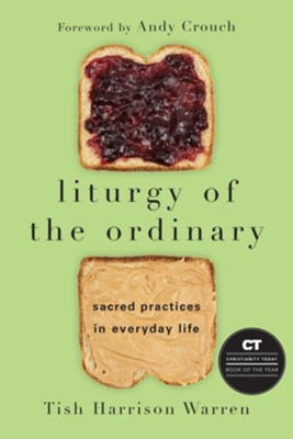 Liturgy of the Ordinary: Sacred Practices in Everyday Life  -     By: Tish Harrison Warren