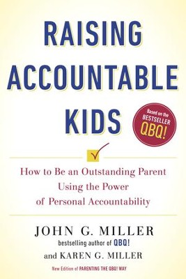 Raising Accountable Kids: How to Be an Outstanding Parent Using the Power of Personal Accountability - eBook  -     By: John G. Miller, Karen G. Miller
