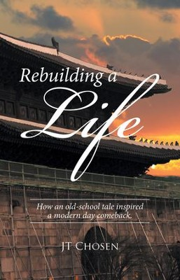 Rebuilding a Life: How an Old-School Tale Inspired a Modern Day Comeback. - eBook  -     By: JT Chosen