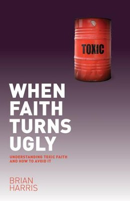 When Faith Turns Ugly: Understanding Toxic Faith and How to Avoid It - eBook  -     By: Brian Harris