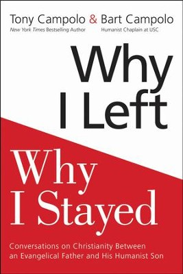 Why I Left, Why I Stayed: Conversations Between An Evangelical Father and His Agnostic Son on Christianity - eBook  -     By: Anthony Campolo, Bart Campolo