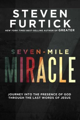 Seven-Mile Miracle: Journey into the Presence of God Through the Last Words of Jesus - eBook  -     By: Steven Furtick