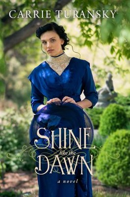 Shine Like the Dawn: A Novel - eBook  -     By: Carrie Turansky