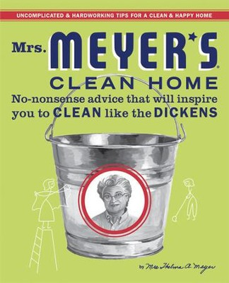 Mrs. Meyer's Clean Home: No-Nonsense Advice that Will Inspire You to CLEAN like the DICKENS - eBook  -     By: Thelma Meyer
