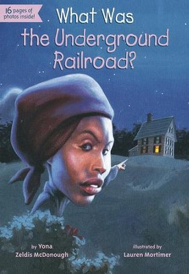 What Was the Underground Railroad?  -     By: Yona Zeldis McDonough     Illustrated By: Lauren Mortimer, James Bennett