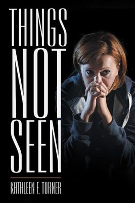 Things Not Seen - eBook  -     By: Kathleen F. Turner