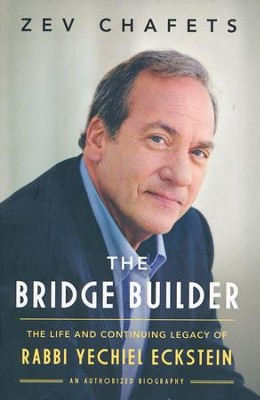 The Bridge Builder: The Life and Legacy of Rabbi Yechiel Eckstein  -     By: Zev Chafets