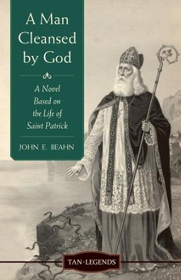 A Man Cleansed By God: A Novel Based on the Life of Saint Patrick - eBook  -     By: John Edward Beahn