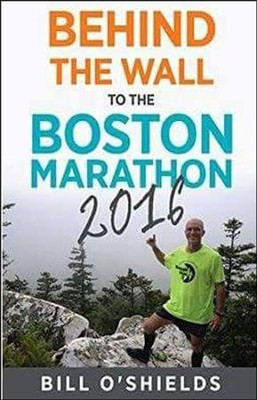 Behind the Wall to the Boston Marathon 2016  -     By: Bill O'Shields