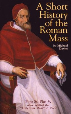 A Short History of the Roman Mass - eBook  -     By: Michael Davies
