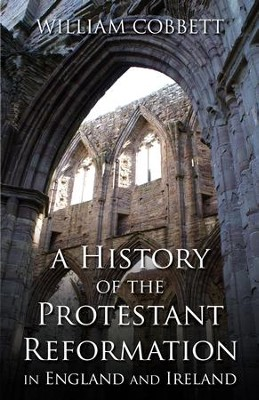 A History of the Protestant Reformation in England and Ireland - eBook  -     By: William Cobbett