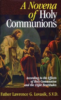 A Novena of Holy Communions: According to the Effects of Holy Communion and the Eight Beatitudes - eBook  -     By: Lawrence G. Lovasik
