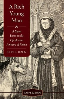 A Rich Young Man: A Novel Based on the Life of Saint Anthony of Padua - eBook  -     By: John Edward Beahn