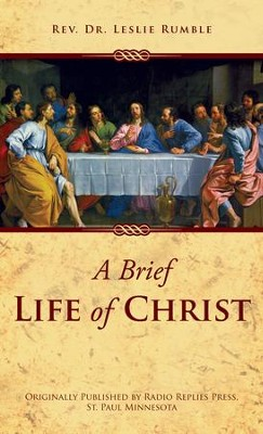 A Brief Life of Christ - eBook  -     By: Rev., Dr. Leslie Rumble