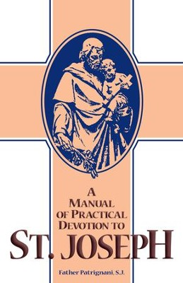 A Manual of Practical Devotion to St. Joseph - eBook  -     By: Father Antony Patrignani S.J.