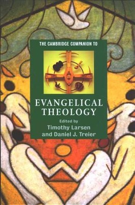 The Cambridge Companion to Evangelical Theology, Hardcover  -     By: Timothy Larsen, Daniel J. Treier
