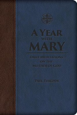 A Year with Mary: Daily Meditations on the Mother of God - eBook  -     By: Paul Thigpen
