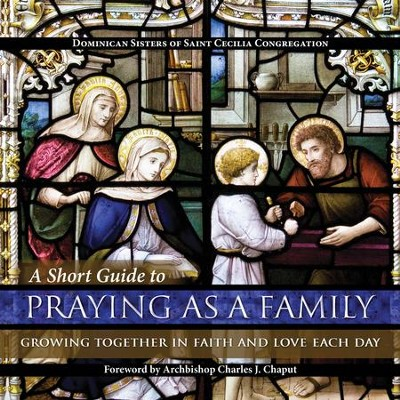 A Short Guide to Praying as a Family: Growing Together in Faith and Love Each Day - eBook  -     By: Dominican Sisters of St Cecilia Congregation