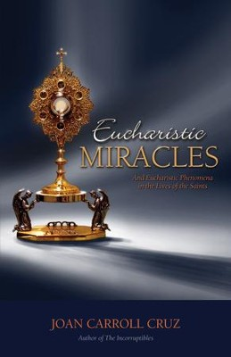 Eucharistic Miracles: And Eucharistic Phenomenon in the Lives of the Saints - eBook  -     By: Joan C. Cruz
