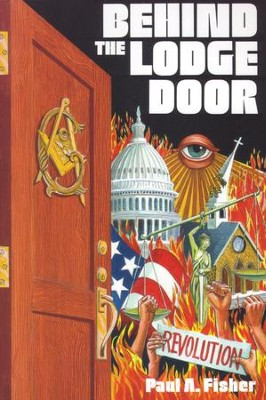 Behind the Lodge Door: The Church, State and Freemasonry in America - eBook  -     By: Paul A. Fisher