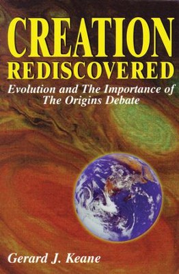 Creation Rediscovered: Evolution and the Importance of the Origins Debate - eBook  -     By: Gerard Keane