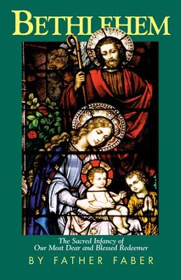 Bethlehem: The Sacred Infancy of Our Most Dear and Blessed Redeemer - eBook  -     By: Frederick Faber