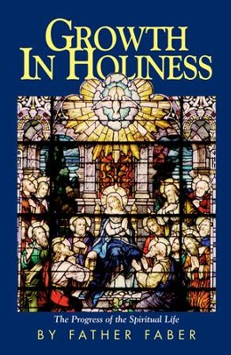 Growth in Holiness - eBook  -     By: Frederick William Faber