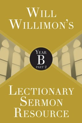 Will Willimon's Lectionary Sermon Resource: Year B, Part 2  -     By: William H. Willimon