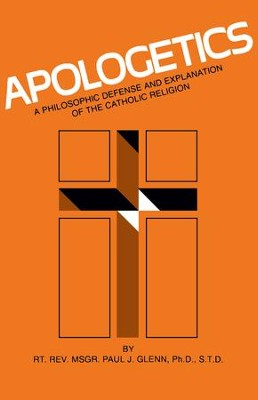 Apologetics: A Philosophic Defense and Explanation of the Catholic Religion - eBook  -     By: Paul J. Glenn
