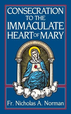 Consecration to the Immaculate Heart of Mary - eBook  -     By: Father Nicholas A. Norman