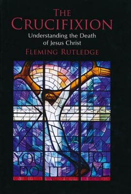 The Crucifixion: Understanding the Death of Jesus Christ  -     By: Fleming Rutledge