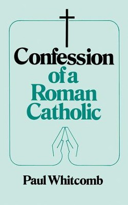 Confession of a Roman Catholic - eBook  -     By: Paul Whitcomb