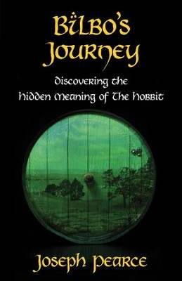 Bilbo's Journey: Discovering the Hidden Meaning of the Hobbit - eBook  -     By: Joseph Pearce