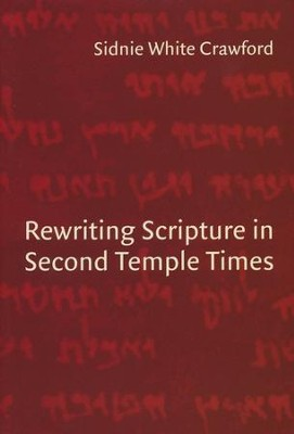 Rewriting Scripture in Second Temple Times   -     By: Sidnie Whtie Crawford