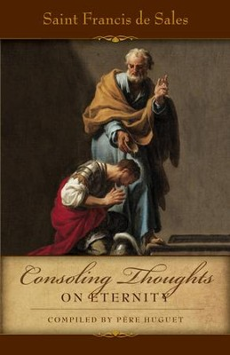 Consoling Thoughts on Eternity - eBook  -     By: Saint Francis De Sales, Pere Huget