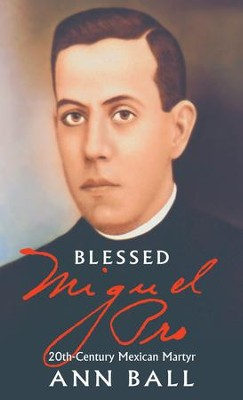 Blessed Miguel Pro: 20th Century Mexican Martyr - eBook  -     By: Ann Ball