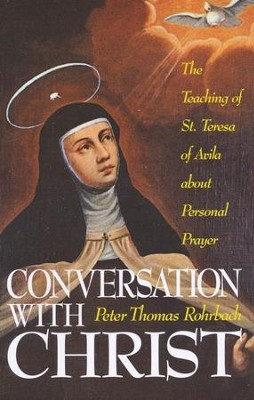 Conversation with Christ: The Teachings of St. Teresa of Avila about Personal Prayer - eBook  -     By: Peter Rorhbach