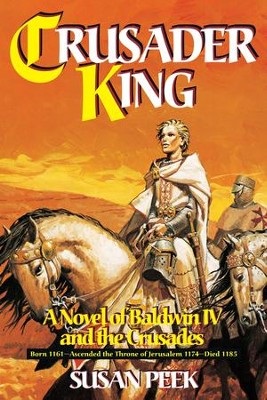Crusader King: A Novel of Baldwin Iv and the Crusades - eBook  -     By: Susan Peek