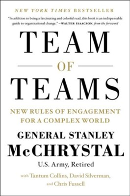 The Team of Teams: The Power of Small Groups in a Fragmented World  -     By: Stanley McChrystal