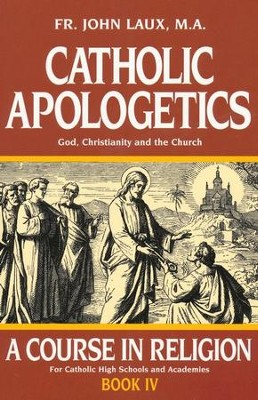Catholic Apologetics: God, Christianity, and the Church - eBook  -     By: Father John Laux M.A.