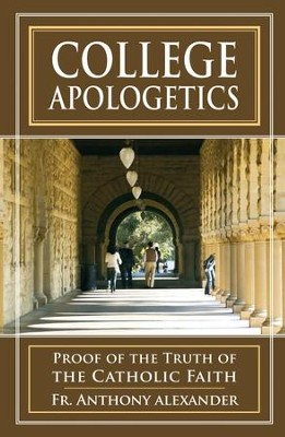 College Apologetics: Proof of the Truth of the Catholic Faith - eBook  -     By: Father Anthony F. Alexander