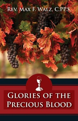 Glories of the Precious Blood - eBook  -     By: Rev. Max F. Walz C.PP.S