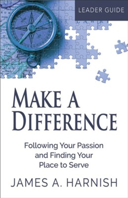 Make a Difference: Following Your Passion and Finding Your Place to Serve - Leader Guide  -     By: James A. Harnish