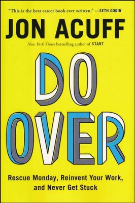Do Over: Rescue Monday, Reinvent Your Work, and Never Get Stuck  -     By: Jon Acuff