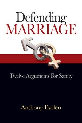 Defending Marriage: Twelve Arguments for Sanity - eBook  -     By: Anthony M. Esolen