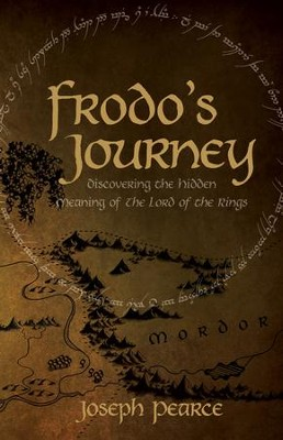 Frodo's Journey: Discover the Hidden Meaning of the Lord of the Rings - eBook  -     By: Joseph Pearce
